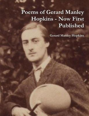 Poems of Gerard Manley Hopkins - Now First Published by Gerard Manley Hopkins