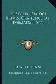 Epistolia, Dialogi Breves, Oratiunculae, Poematia (1577) by Henri Estienne