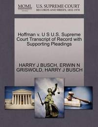 Hoffman V. U S U.S. Supreme Court Transcript of Record with Supporting Pleadings by Harry J Busch