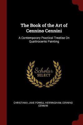 The Book of the Art of Cennino Cennini by Christiana Jane Powell Herringham