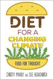 Diet For A Changing Climate: Food For Thought by Christy Mihaly