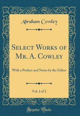 Select Works of Mr. A. Cowley, Vol. 2 of 2 by Abraham Cowley