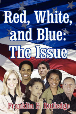 Red, White, and Blue: The Issue by Franklin E. Rutledge image