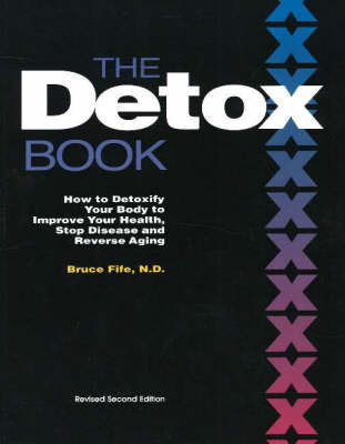 The Detox Book: How to Detoxify Your Body to Improve Your Health, Stop Disease and Reverse Aging by Bruce Fife, C.N., N.D. image
