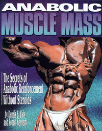 Anabolic Muscle Mass: The Secrets of Anabolic Reinforcement without Steriods by Dennis B. Weiss image