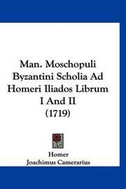 Man. Moschopuli Byzantini Scholia Ad Homeri Iliados Librum I and II (1719) by Homer