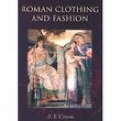 Roman Clothing and Fashion by Alexandra Croom