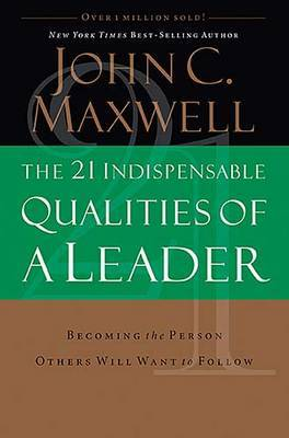 21 Indispensable Qualities of a Leader by John C. Maxwell image