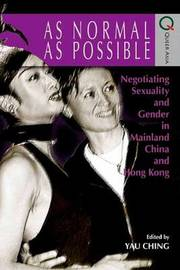 As Normal as Possible - Negotiating Sexuality and Gender in Mainland China and Hong Kong by Ching Yau image