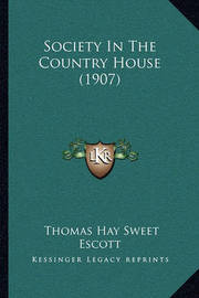 Society in the Country House (1907) by Thomas Hay Sweet Escott