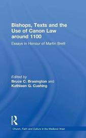 Bishops, Texts and the Use of Canon Law around 1100 by Bruce C. Brasington