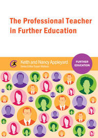 The Professional Teacher in Further Education by Keith Appleyard