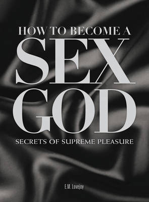 How to Become a Sex God by E.M. Lovejoy