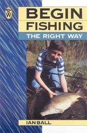 Begin Fishing the Right Way by Ian Ball image