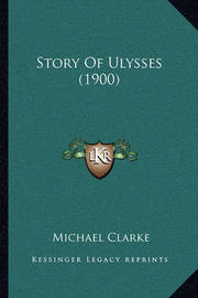 Story of Ulysses (1900) by Michael Clarke