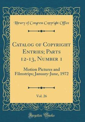 Catalog of Copyright Entries; Parts 12-13, Number 1, Vol. 26 by Library of Congress Copyright Office