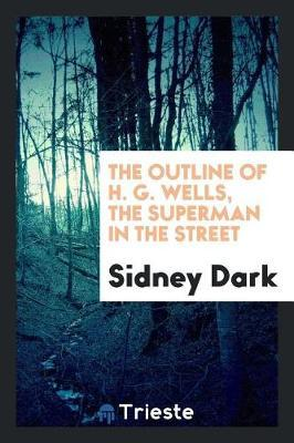The Outline of H. G. Wells, the Superman in the Street by Sidney Dark image