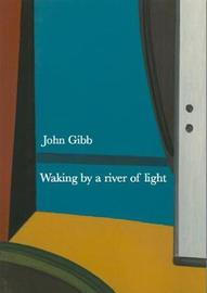 Waking by a river of light by John Gibb