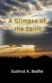 A Glimpse of the Spirit by Sushrut Ashok Badhe