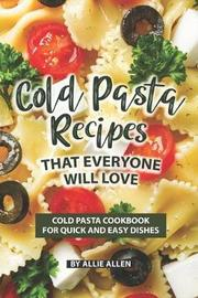 Cold Pasta Recipes That Everyone Will Love by Allie Allen