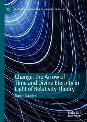 Change, the Arrow of Time and Divine Eternity in Light of Relativity Theory by Daniel Saudek