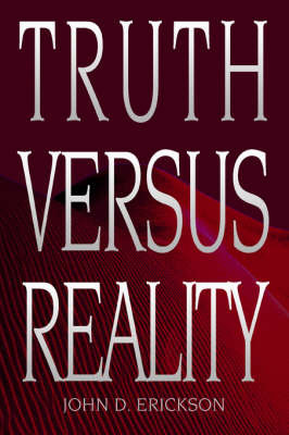 Truth Versus Reality by John D Erickson image