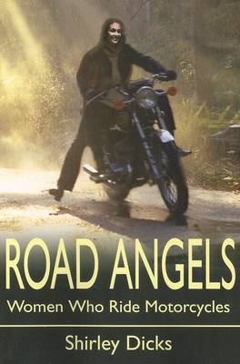 Road Angels: Women Who Ride Motorcycles by Shirley Dicks image