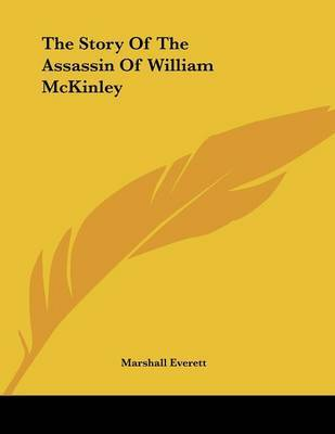 The Story of the Assassin of William McKinley by Marshall Everett image