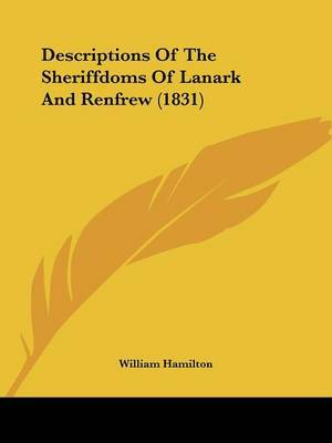 Descriptions Of The Sheriffdoms Of Lanark And Renfrew (1831) by William Hamilton image