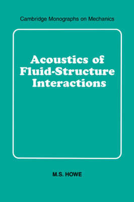 Acoustics of Fluid-Structure Interactions by M.S. Howe