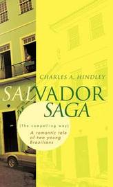 Salvador Saga (the Compelling Way): A Romantic Tale of Two Young Brazilians by Charles A. Hindley