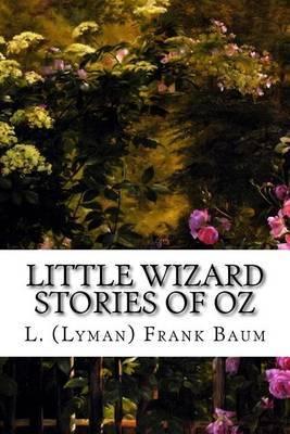 Little Wizard Stories of Oz by L (Lyman) Frank Baum