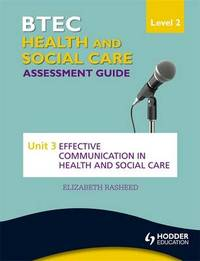 BTEC First Health and Social Care Level 2 Assessment Guide: Unit 3 Effective Communication in Health and Social Care by Elizabeth Rasheed