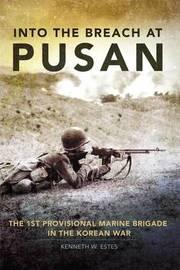 Into the Breach at Pusan by Kenneth W. Estes