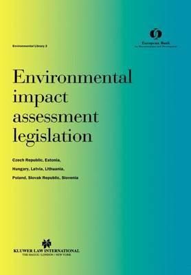 Environmental impact assessment legislation: Czech Republic, Estonia, Hungary, Latvia, Lithuania, Poland, Slovak Republic, Slovenia by European Bank for Reconstruction and Dev