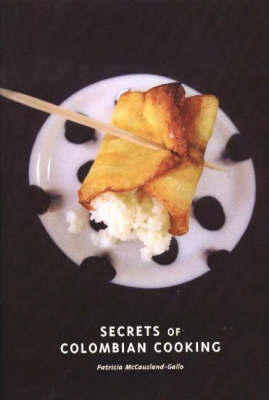 Secrets of Colombian Cooking, Expanded by Patricia McCausland-Gallo