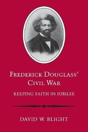 Frederick Douglass' Civil War by David W Blight