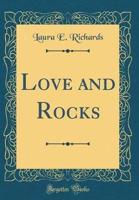 Love and Rocks (Classic Reprint) by Laura E Richards image