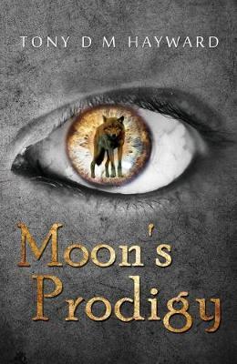 Moon's Prodigy by Tony D M Hayward