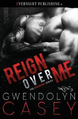 Reign Over Me by Gwendolyn Casey