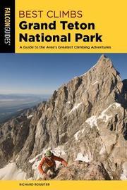 Best Climbs Grand Teton National Park by Richard Rossiter
