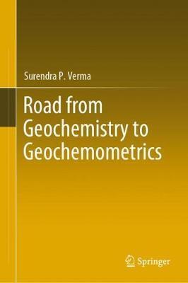 Road from Geochemistry to Geochemometrics by Surendra P. Verma