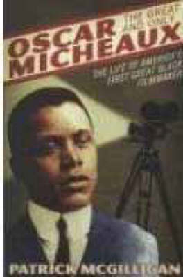 Oscar Micheaux: The Great and Only - The Life of America's First Black Filmmaker by Patrick Mcgilligan image