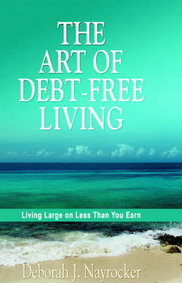 The Art of Debt-Free Living by Deborah, J. Nayrocker image