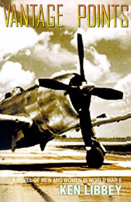 Vantage Points: A Novel of Men and Women in World War II by Ken Libbey image