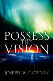 Possess the Vision by Joseph, W Gordon image