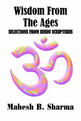 Wisdom From The Ages by Mahesh , B. Sharma