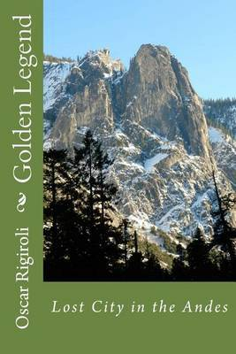 Golden Legend: Lost City in the Andes by MR Oscar Luis Rigiroli