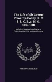 The Life of Sir George Pomeroy-Colley, K. C. S. I., C. B., C. M. G., 1835-1881 by William Francis Butler image