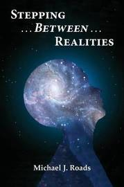 Stepping Between Realities by Michael J. Roads